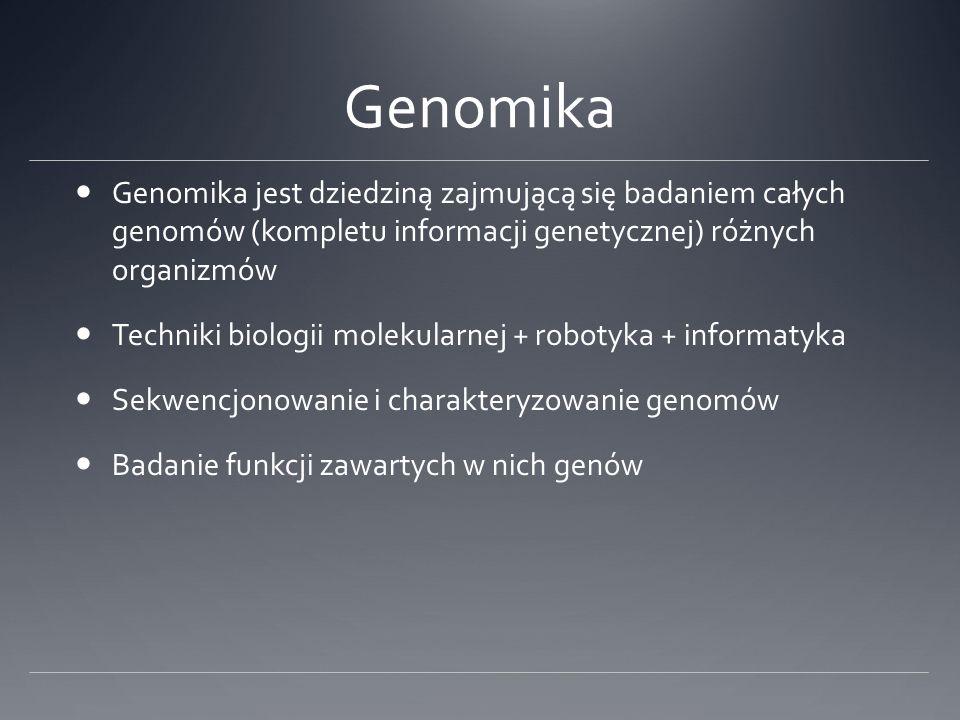 Genomika Genomika jest dziedziną zajmującą się badaniem całych genomów (kompletu informacji genetycznej) różnych organizmów.