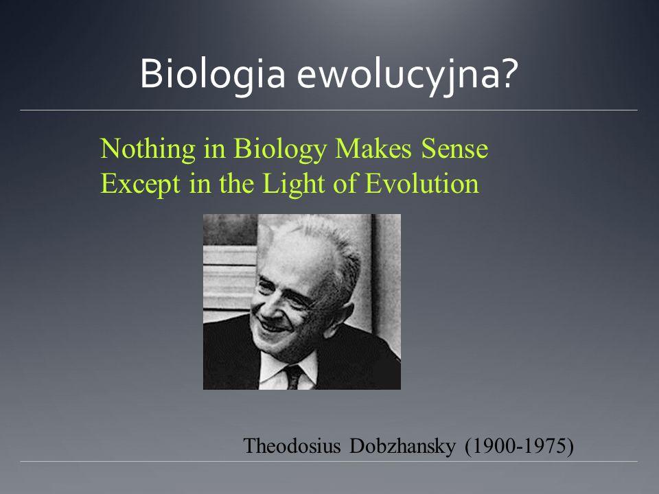 Biologia ewolucyjna Nothing in Biology Makes Sense
