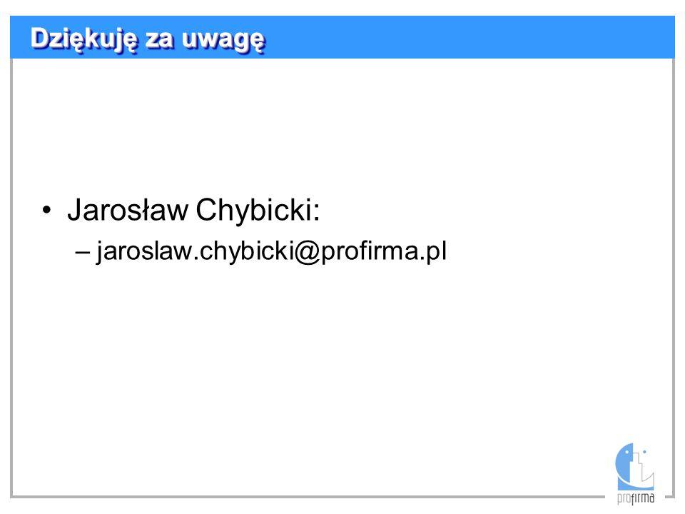 Dziękuję za uwagę Jarosław Chybicki: jaroslaw.chybicki@profirma.pl