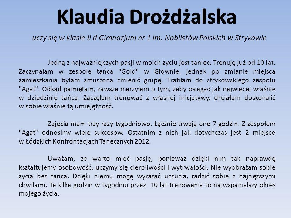 Klaudia Drożdżalska uczy się w klasie II d Gimnazjum nr 1 im. Noblistów Polskich w Strykowie.
