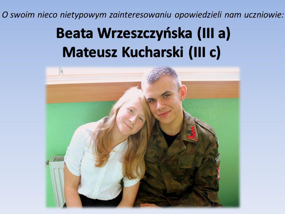 Beata Wrzeszczyńska (III a) Mateusz Kucharski (III c)