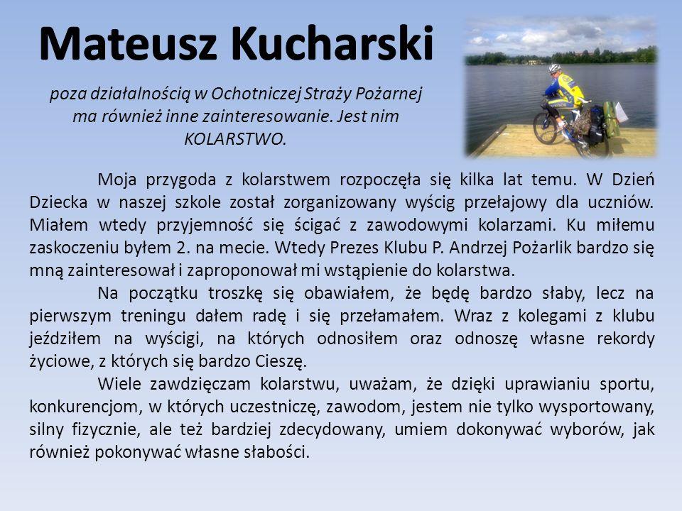 Mateusz Kucharski poza działalnością w Ochotniczej Straży Pożarnej ma również inne zainteresowanie. Jest nim KOLARSTWO.
