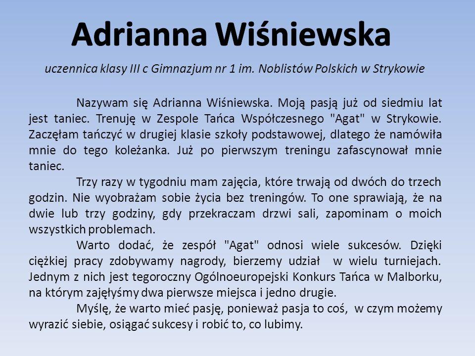 Adrianna Wiśniewska uczennica klasy III c Gimnazjum nr 1 im. Noblistów Polskich w Strykowie.