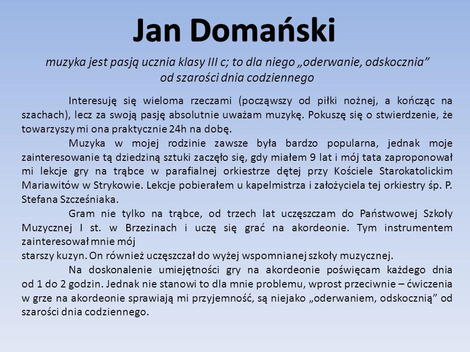 """Jan Domański muzyka jest pasją ucznia klasy III c; to dla niego """"oderwanie, odskocznia od szarości dnia codziennego."""