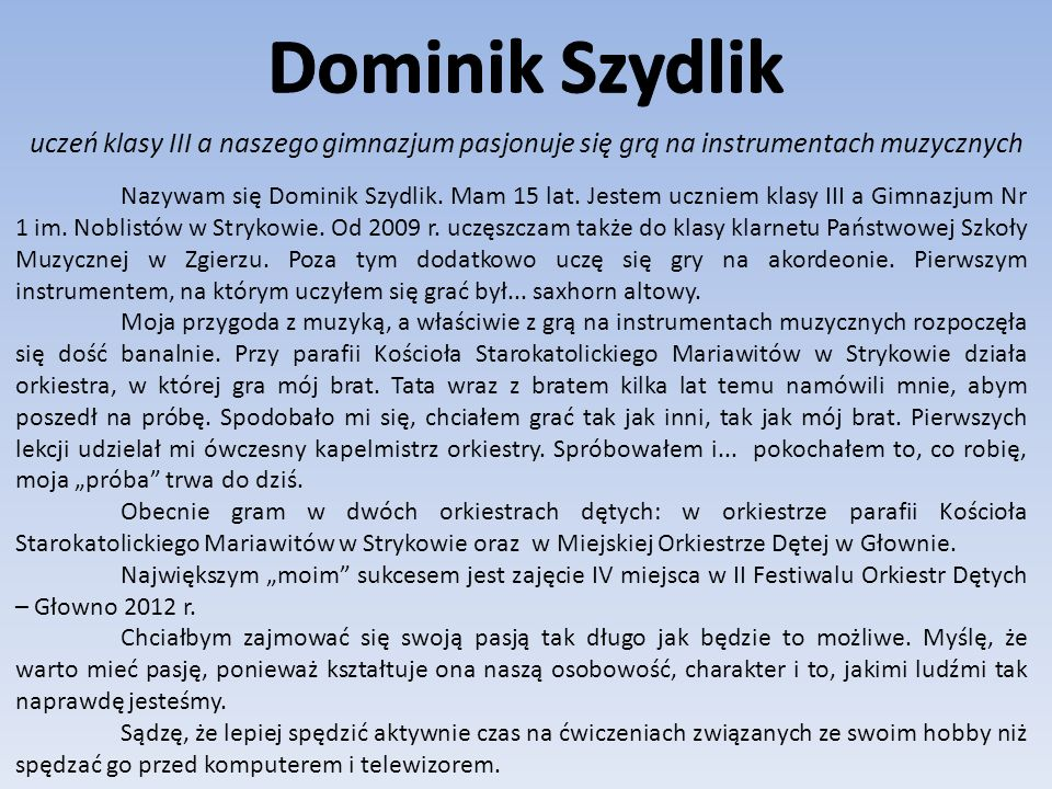 Dominik Szydlik uczeń klasy III a naszego gimnazjum pasjonuje się grą na instrumentach muzycznych.