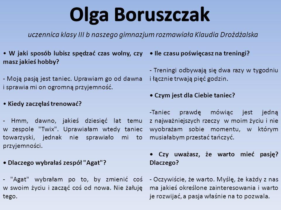Olga Boruszczak uczennica klasy III b naszego gimnazjum rozmawiała Klaudia Drożdżalska.