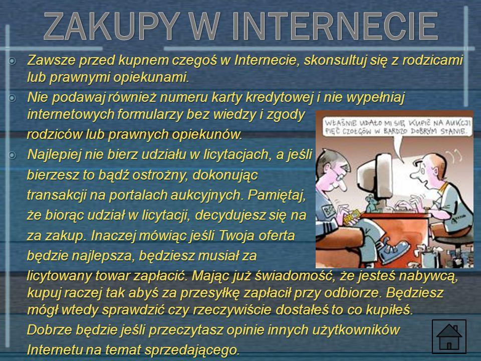 ZAKUPY W INTERNECIE Zawsze przed kupnem czegoś w Internecie, skonsultuj się z rodzicami lub prawnymi opiekunami.