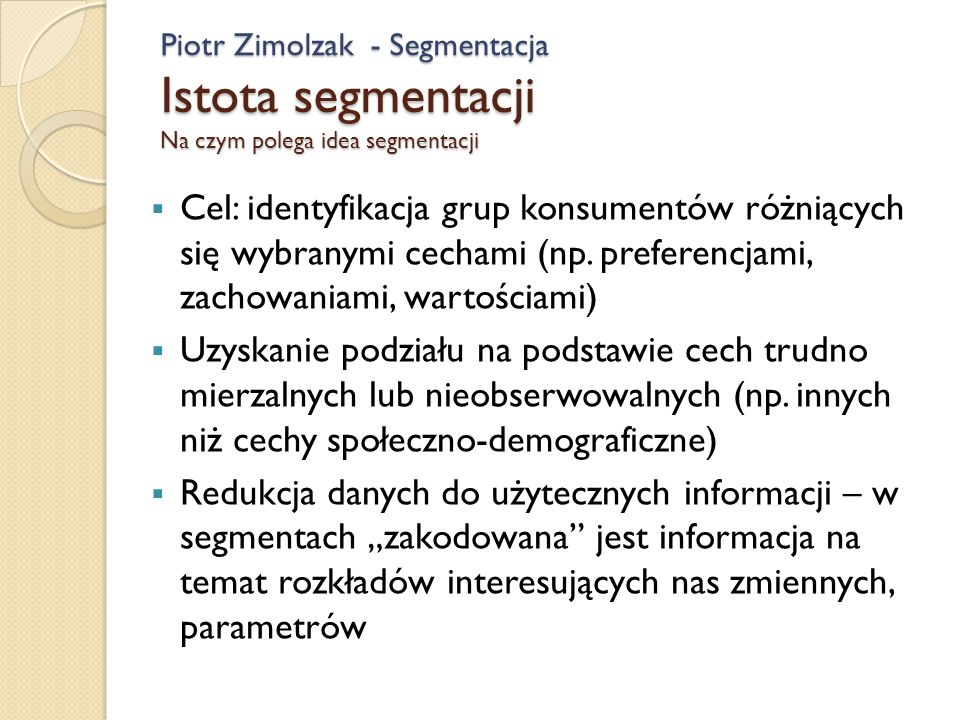 Piotr Zimolzak - Segmentacja Istota segmentacji Na czym polega idea segmentacji