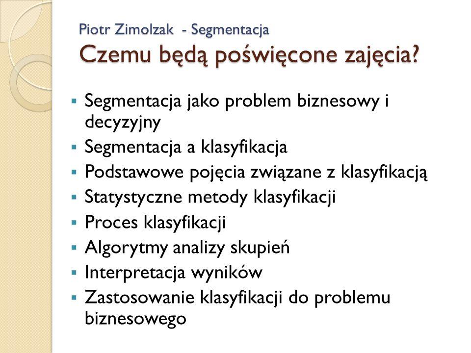 Piotr Zimolzak - Segmentacja Czemu będą poświęcone zajęcia