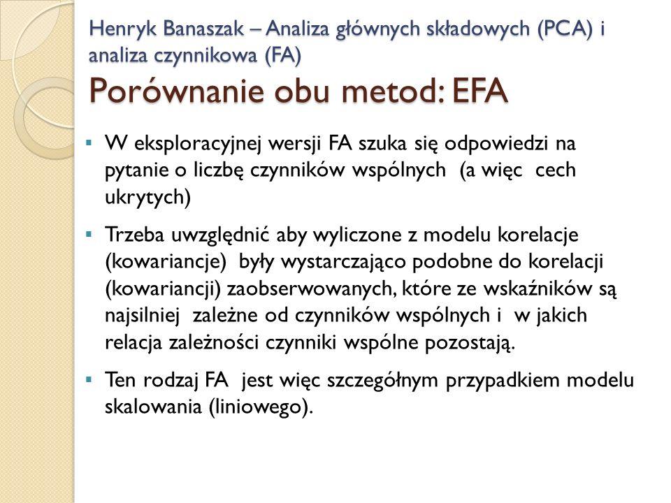 Henryk Banaszak – Analiza głównych składowych (PCA) i analiza czynnikowa (FA) Porównanie obu metod: EFA