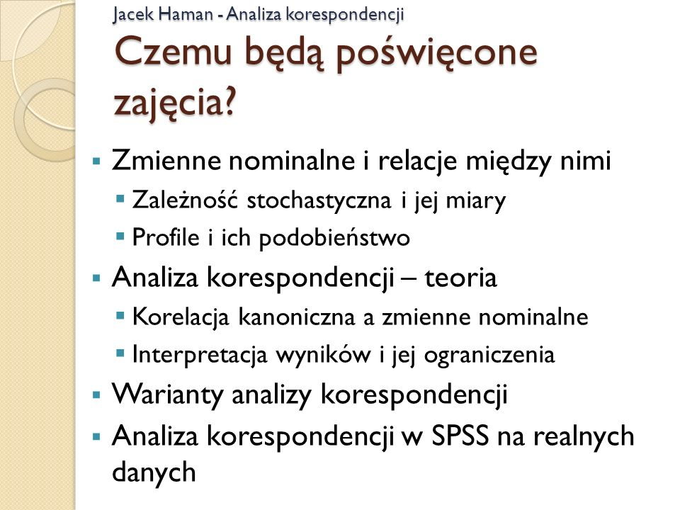 Jacek Haman - Analiza korespondencji Czemu będą poświęcone zajęcia