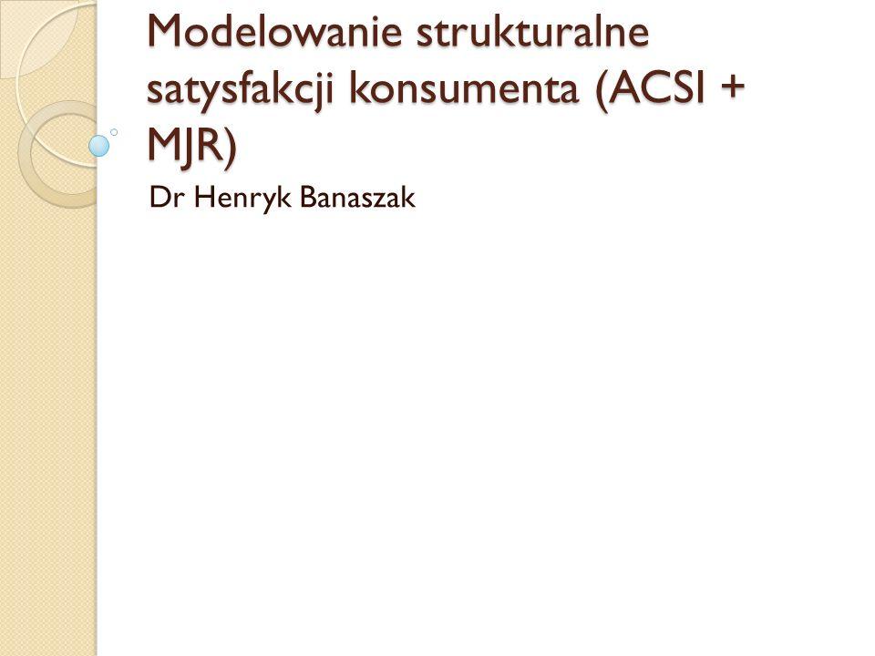 Modelowanie strukturalne satysfakcji konsumenta (ACSI + MJR)