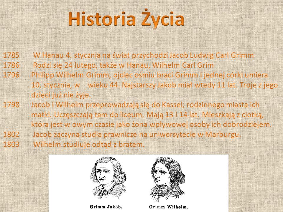 Historia Życia1785 W Hanau 4. stycznia na świat przychodzi Jacob Ludwig Carl Grimm. 1786 Rodzi się 24 lutego, także w Hanau, Wilhelm Carl Grim.