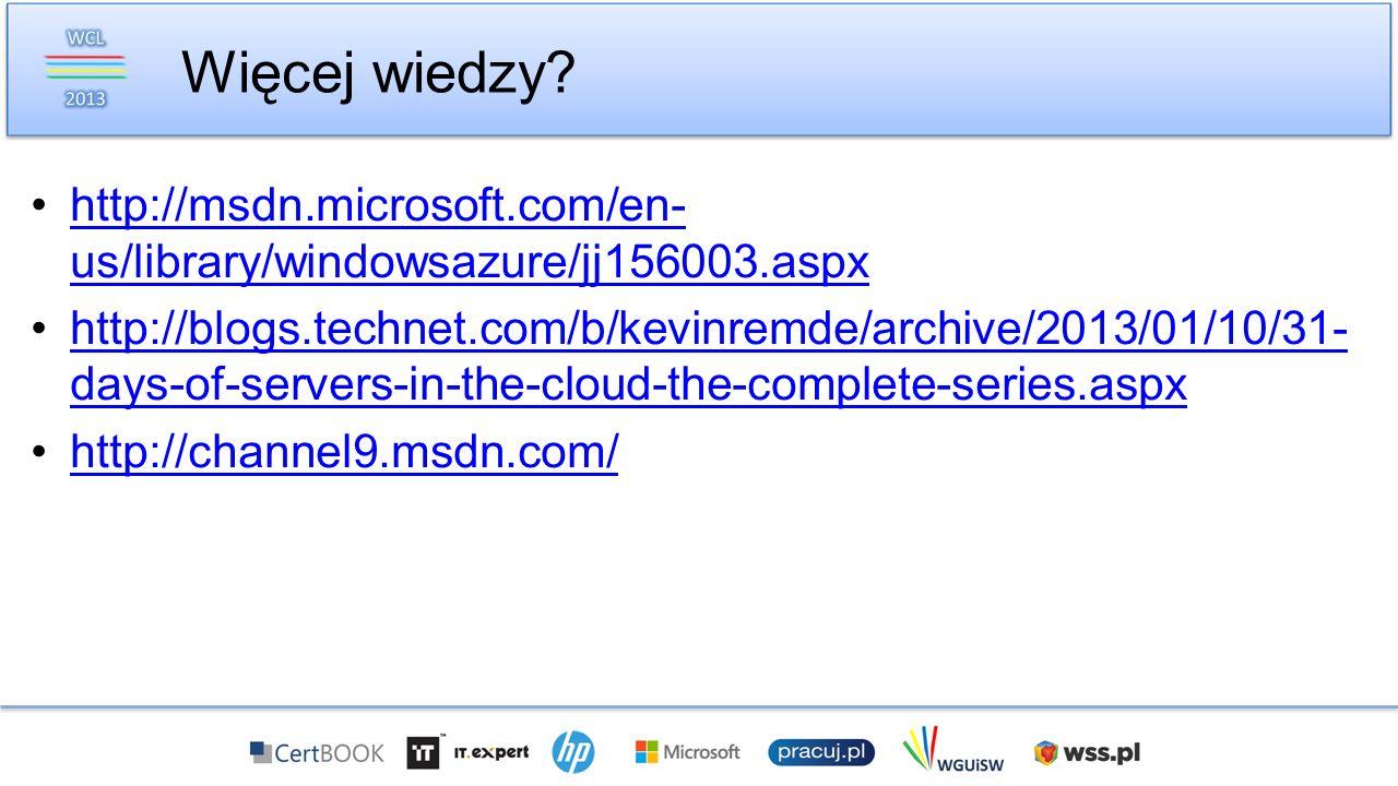Więcej wiedzy http://msdn.microsoft.com/en-us/library/windowsazure/jj156003.aspx.