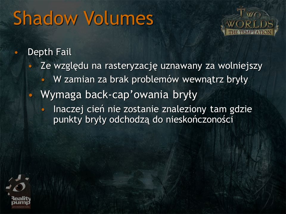 Shadow Volumes Wymaga back-cap'owania bryły Depth Fail