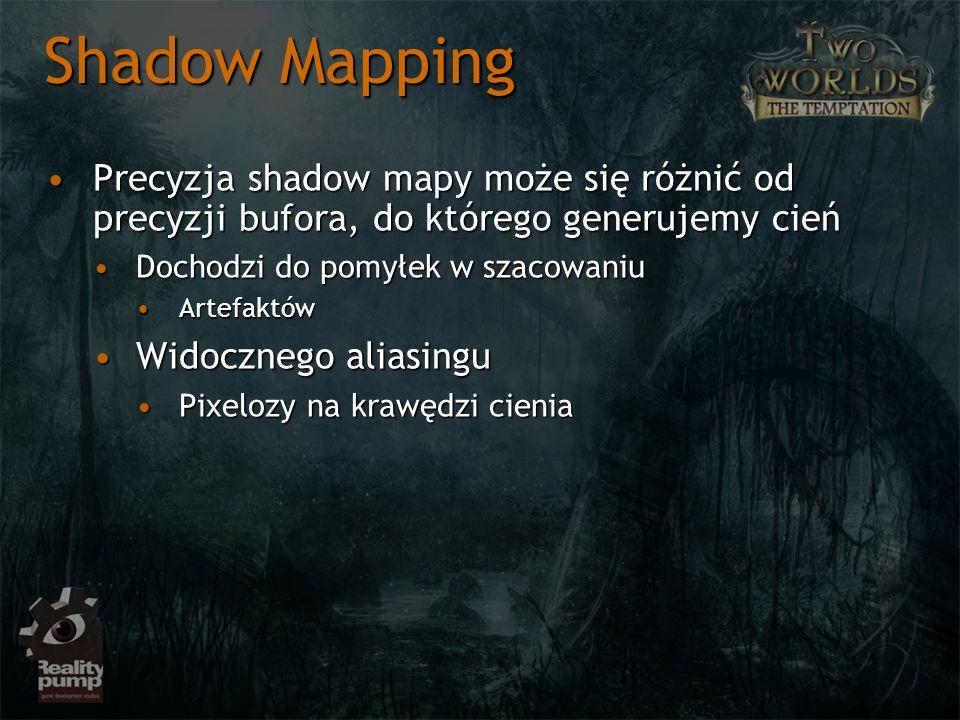 Shadow Mapping Precyzja shadow mapy może się różnić od precyzji bufora, do którego generujemy cień.
