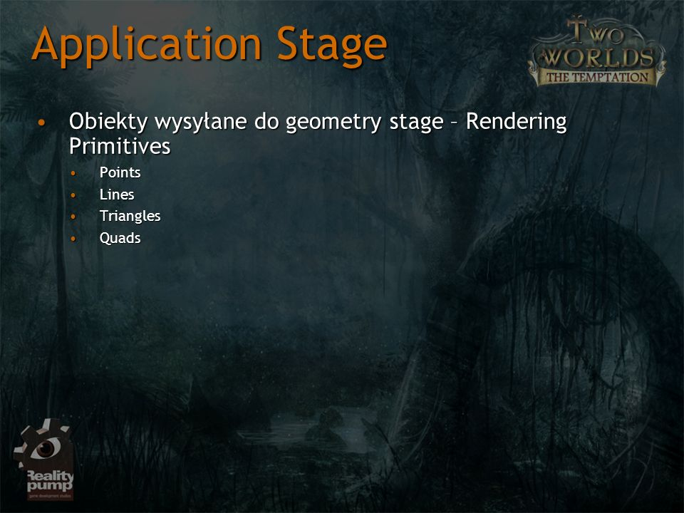 Application Stage Obiekty wysyłane do geometry stage – Rendering Primitives. Points. Lines. Triangles.