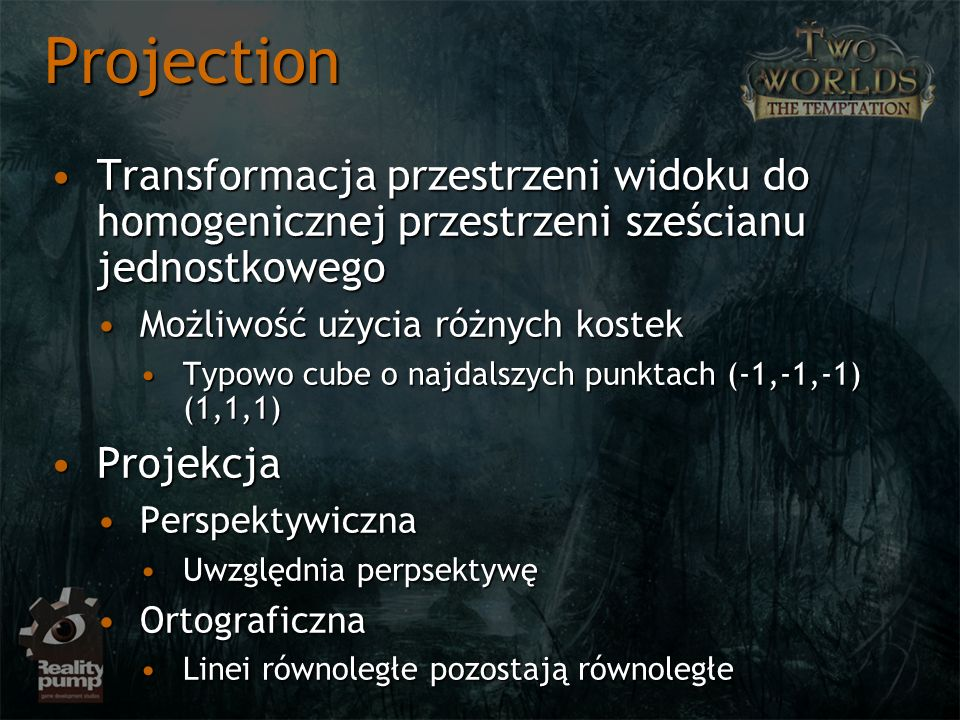 Projection Transformacja przestrzeni widoku do homogenicznej przestrzeni sześcianu jednostkowego. Możliwość użycia różnych kostek.
