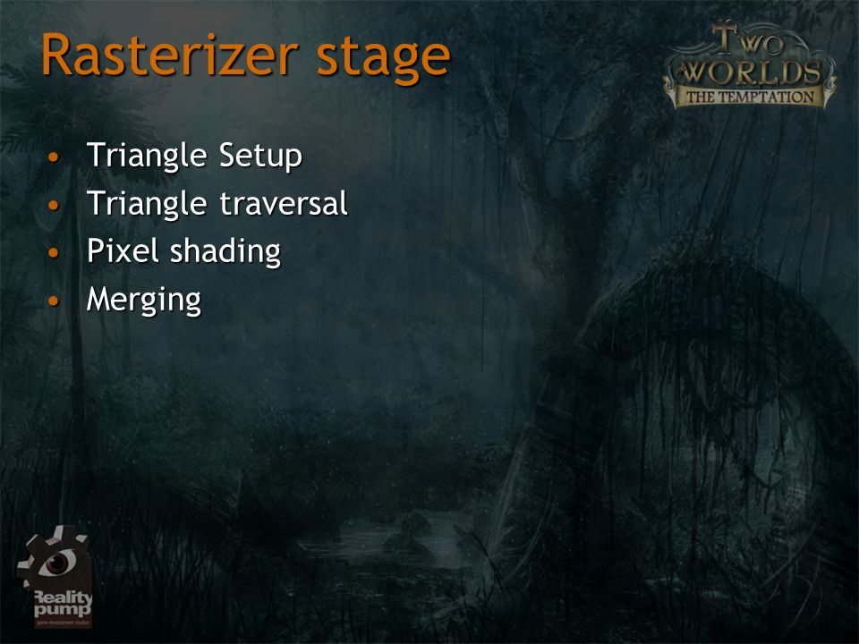 Rasterizer stage Triangle Setup Triangle traversal Pixel shading