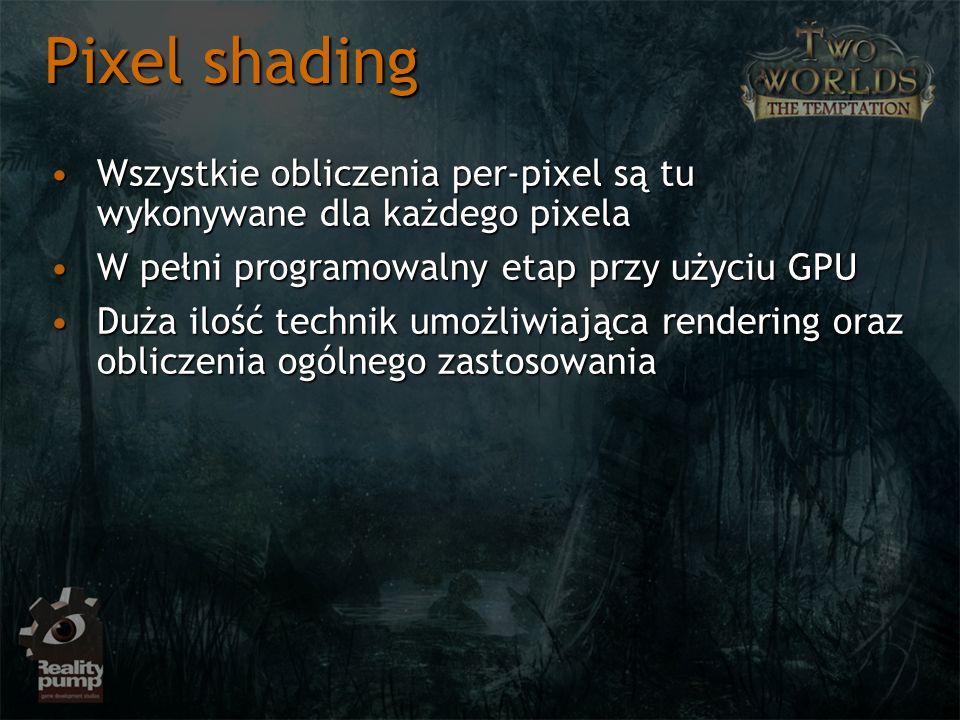 Pixel shading Wszystkie obliczenia per-pixel są tu wykonywane dla każdego pixela. W pełni programowalny etap przy użyciu GPU.