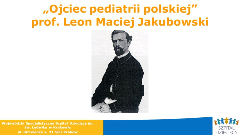 """""""Ojciec pediatrii polskiej prof. Leon Maciej Jakubowski"""