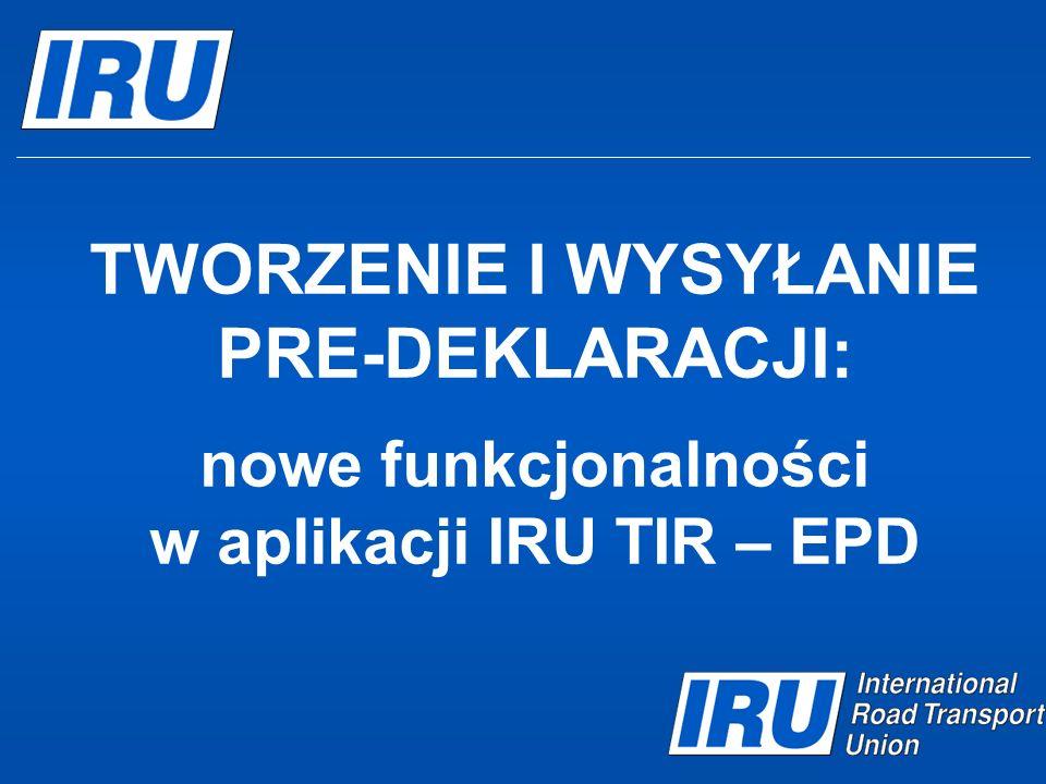 TWORZENIE I WYSYŁANIE PRE-DEKLARACJI: nowe funkcjonalności w aplikacji IRU TIR – EPD