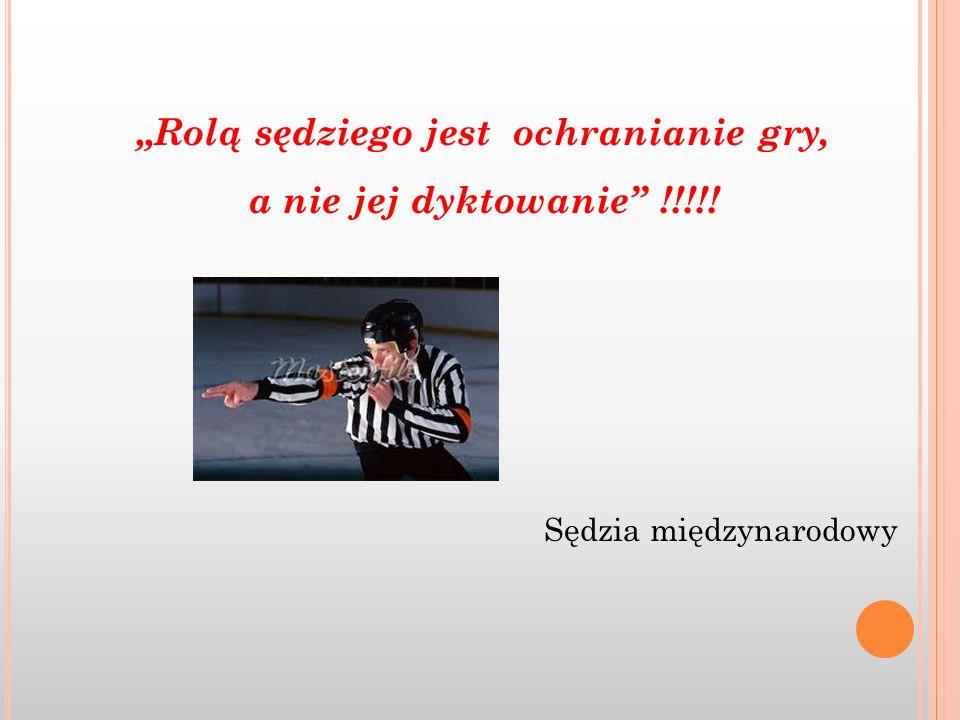 """""""Rolą sędziego jest ochranianie gry, a nie jej dyktowanie !!!!!"""