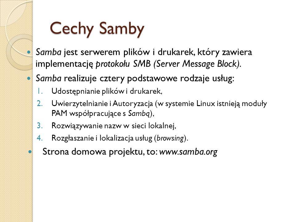 Cechy Samby Samba jest serwerem plików i drukarek, który zawiera implementację protokołu SMB (Server Message Block).