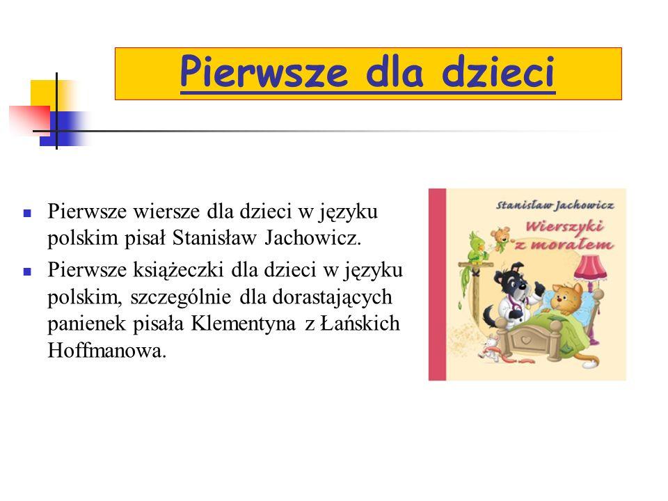 Pierwsze dla dzieci Pierwsze wiersze dla dzieci w języku polskim pisał Stanisław Jachowicz.