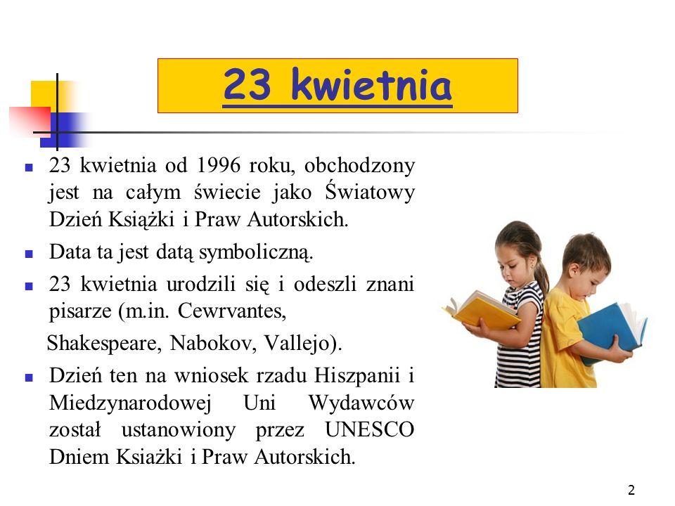 23 kwietnia 23 kwietnia od 1996 roku, obchodzony jest na całym świecie jako Światowy Dzień Książki i Praw Autorskich.