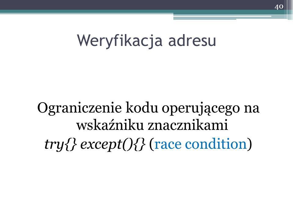 Weryfikacja adresu Ograniczenie kodu operującego na wskaźniku znacznikami try{} except(){} (race condition)