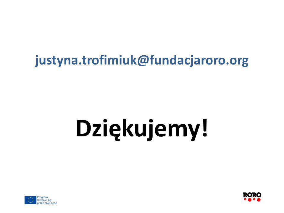 justyna.trofimiuk@fundacjaroro.org Dziękujemy!