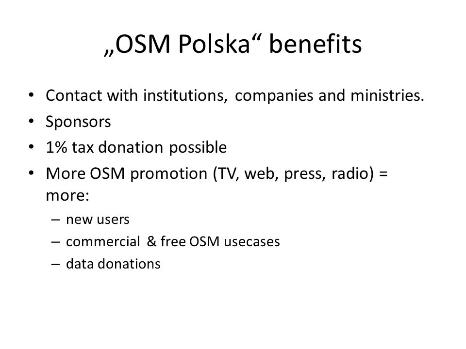 """OSM Polska benefits Contact with institutions, companies and ministries. Sponsors. 1% tax donation possible."