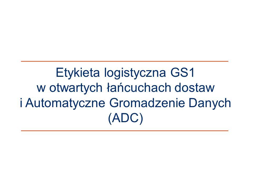 System GS1 Etykieta logistyczna GS1 w otwartych łańcuchach dostaw i Automatyczne Gromadzenie Danych (ADC)