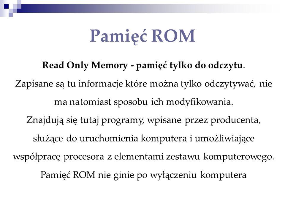 Pamięć ROM Read Only Memory - pamięć tylko do odczytu.