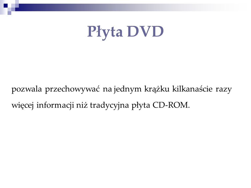 Płyta DVDpozwala przechowywać na jednym krążku kilkanaście razy więcej informacji niż tradycyjna płyta CD-ROM.