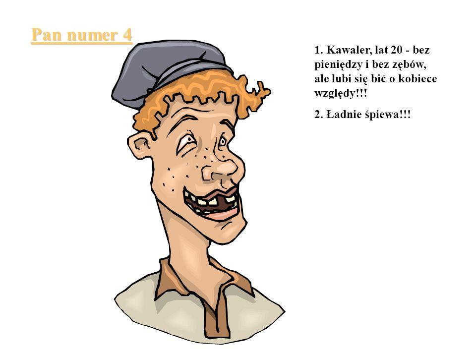 Pan numer 4 1. Kawaler, lat 20 - bez pieniędzy i bez zębów, ale lubi się bić o kobiece względy!!.