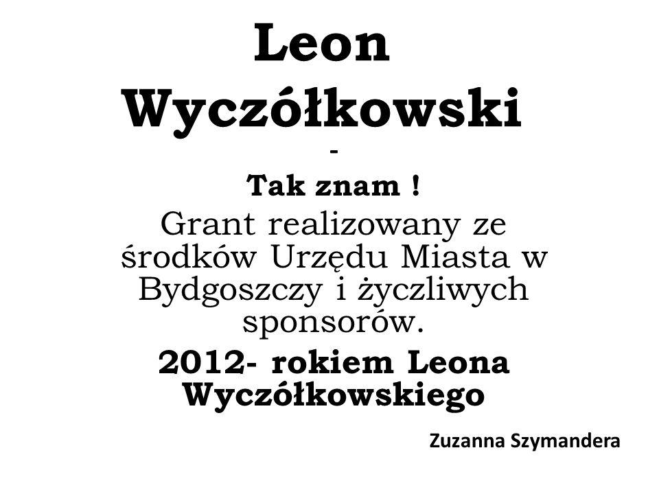 2012- rokiem Leona Wyczółkowskiego