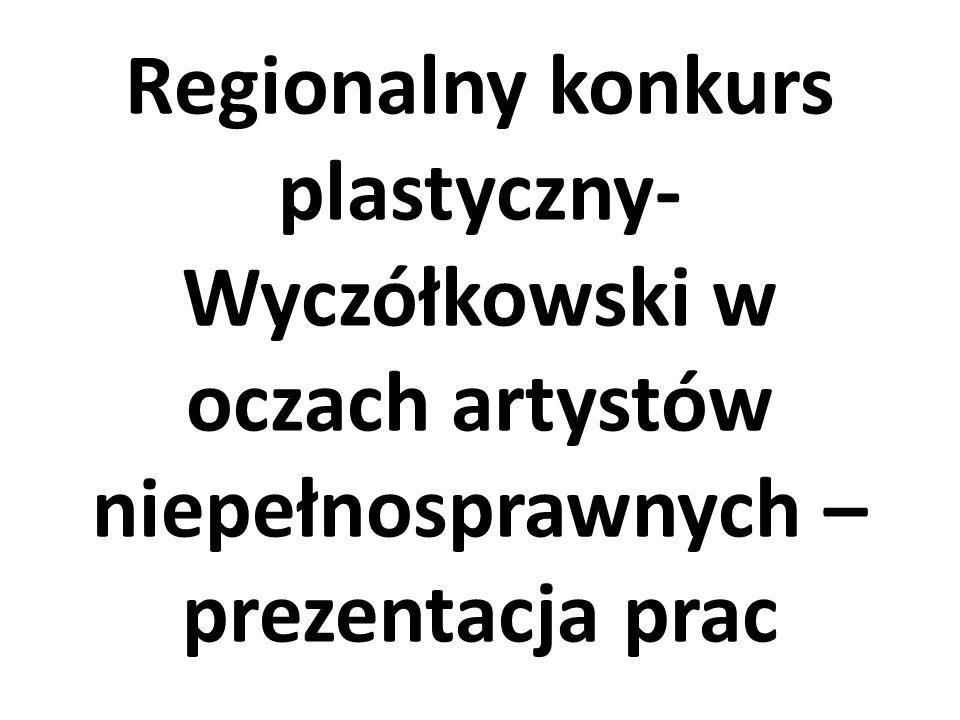Regionalny konkurs plastyczny- Wyczółkowski w oczach artystów niepełnosprawnych – prezentacja prac