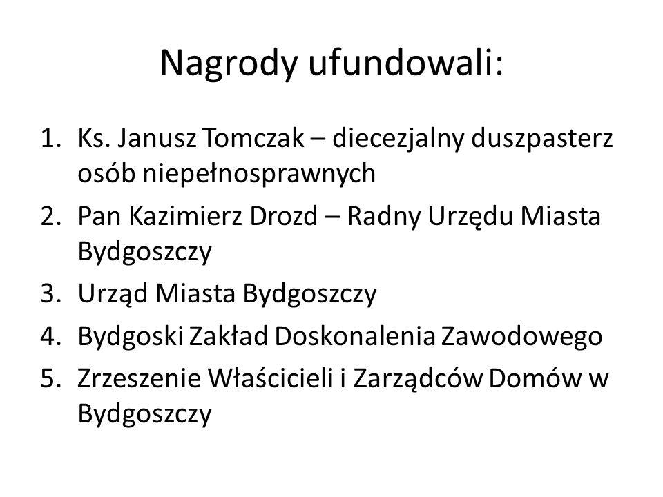 Nagrody ufundowali: Ks. Janusz Tomczak – diecezjalny duszpasterz osób niepełnosprawnych. Pan Kazimierz Drozd – Radny Urzędu Miasta Bydgoszczy.