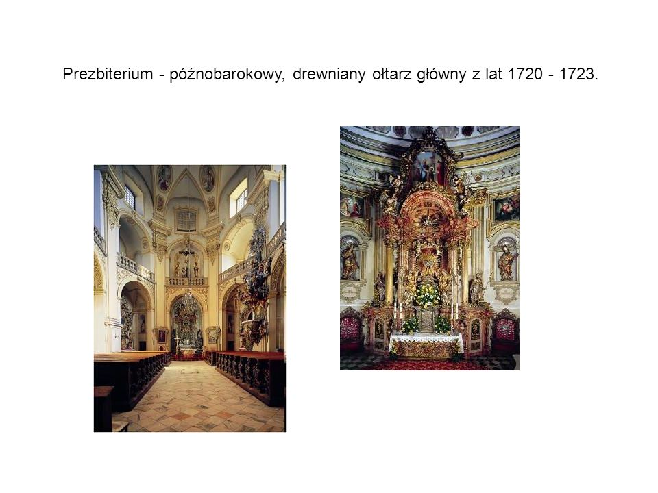 Prezbiterium - późnobarokowy, drewniany ołtarz główny z lat 1720 - 1723.