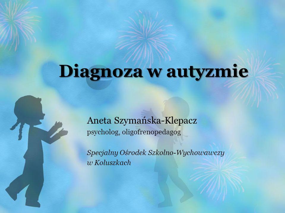 Diagnoza w autyzmie Aneta Szymańska-Klepacz