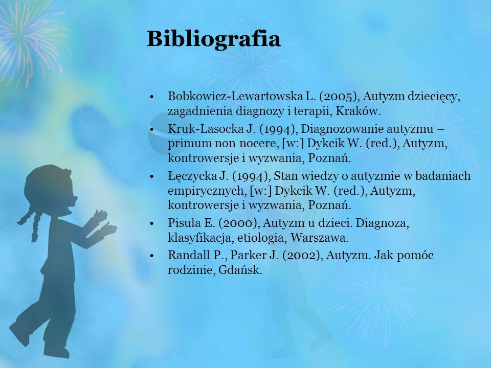 Bibliografia Bobkowicz-Lewartowska L. (2005), Autyzm dziecięcy, zagadnienia diagnozy i terapii, Kraków.