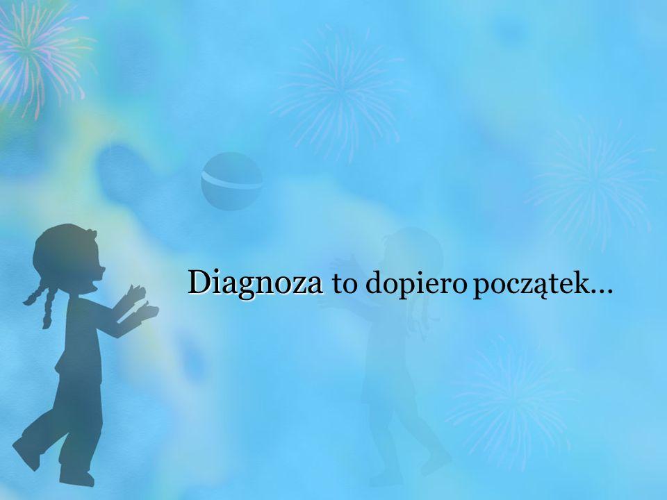 Diagnoza to dopiero początek...