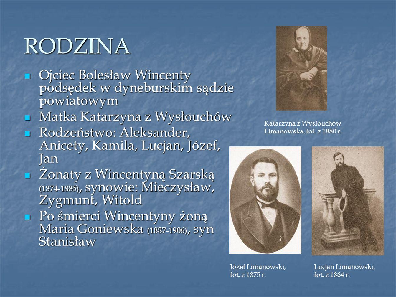 RODZINA Ojciec Bolesław Wincenty podsędek w dyneburskim sądzie powiatowym. Matka Katarzyna z Wysłouchów.