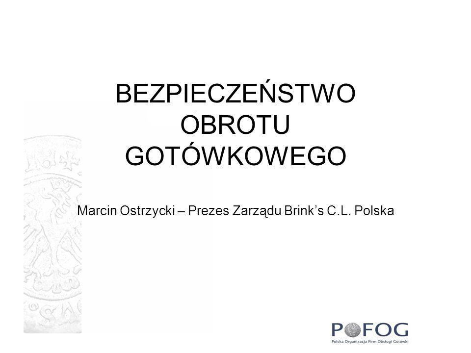 BEZPIECZEŃSTWO OBROTU GOTÓWKOWEGO Marcin Ostrzycki – Prezes Zarządu Brink's C.L. Polska