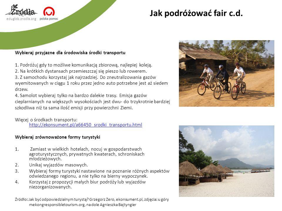 Jak podróżować fair c.d. Wybieraj przyjazne dla środowiska środki transportu. 1. Podróżuj gdy to możliwe komunikacją zbiorową, najlepiej koleją.