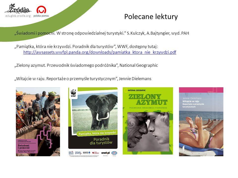 """Polecane lektury """"Świadomi i pomocni. W stronę odpowiedzialnej turystyki. S.Kulczyk, A.Bajtyngier, wyd. PAH."""