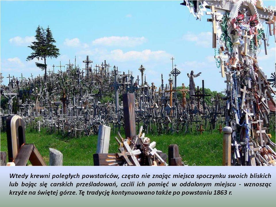 Wtedy krewni poległych powstańców, często nie znając miejsca spoczynku swoich bliskich lub bojąc się carskich prześladowań, czcili ich pamięć w oddalonym miejscu - wznosząc krzyże na świętej górze.