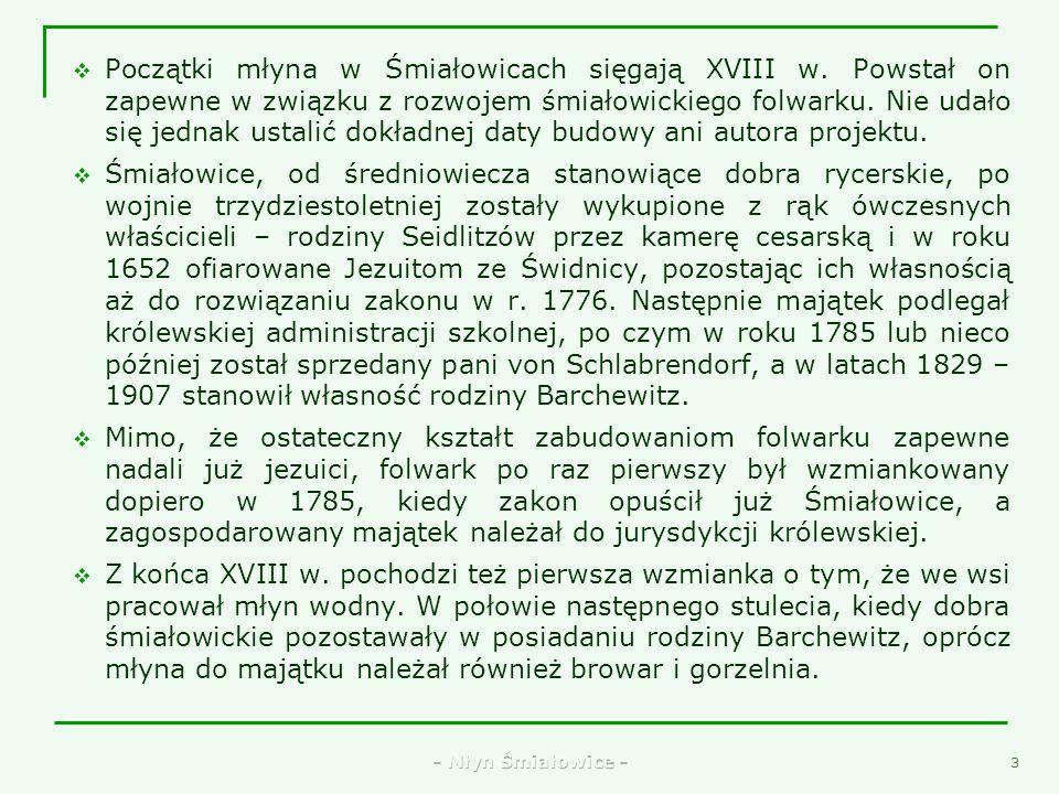 Początki młyna w Śmiałowicach sięgają XVIII w